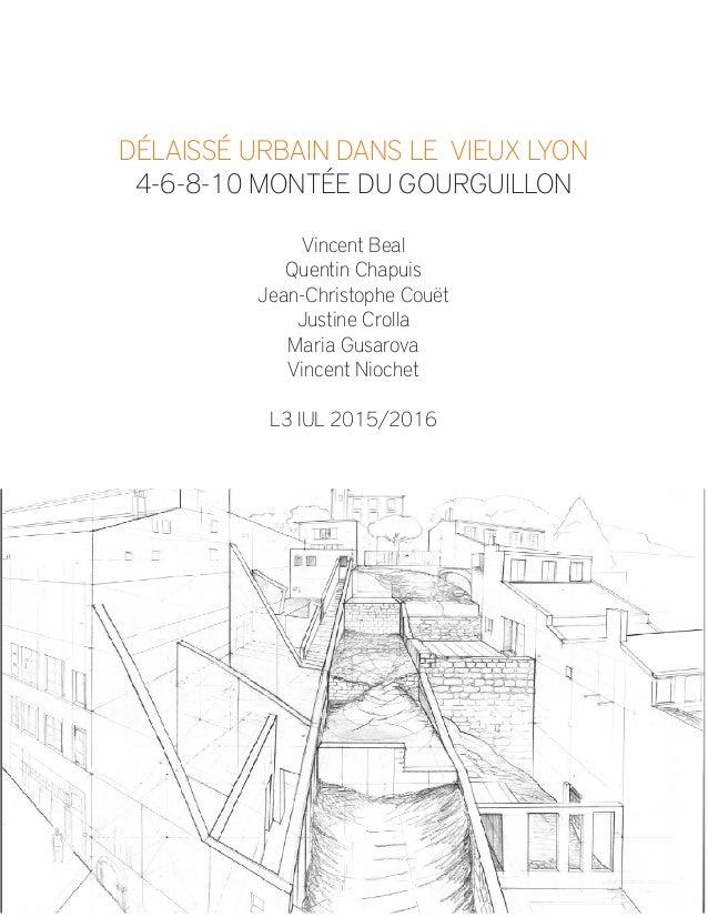 DÉLAISSÉ URBAIN DANS LE VIEUX LYON 4-6-8-10 MONTÉE DU GOURGUILLON Vincent Beal Quentin Chapuis Jean-Christophe Couët Justi...