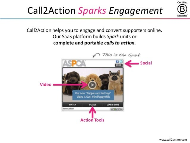 www.call2action.com Call2Action Sparks Engagement Call2Action helps you to engage and convert supporters online. Our SaaS ...