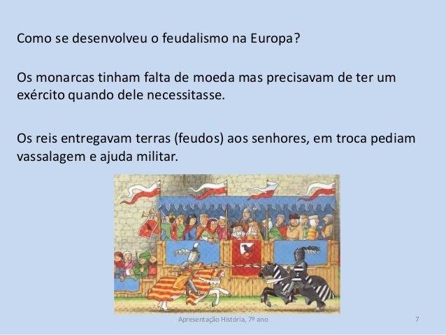 Como se desenvolveu o feudalismo na Europa? Os monarcas tinham falta de moeda mas precisavam de ter um exército quando del...