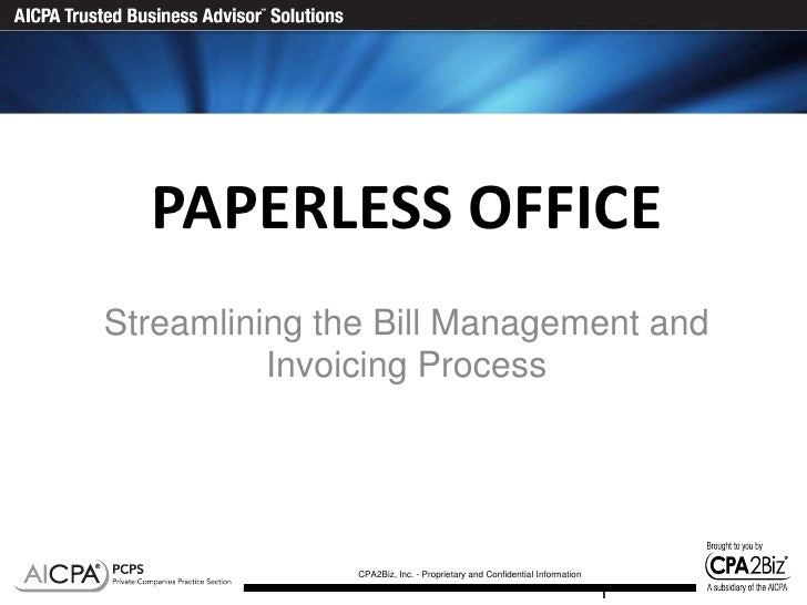 PAPERLESS OFFICEStreamlining the Bill Management and          Invoicing Process               CPA2Biz, Inc. - Proprietary ...
