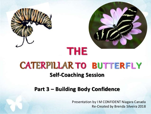 THE CATERPILLAR TO BUTTERFLY Self-Coaching Session Part 3 – Building Body Confidence Presentation by I M CONFIDENT Niagara...
