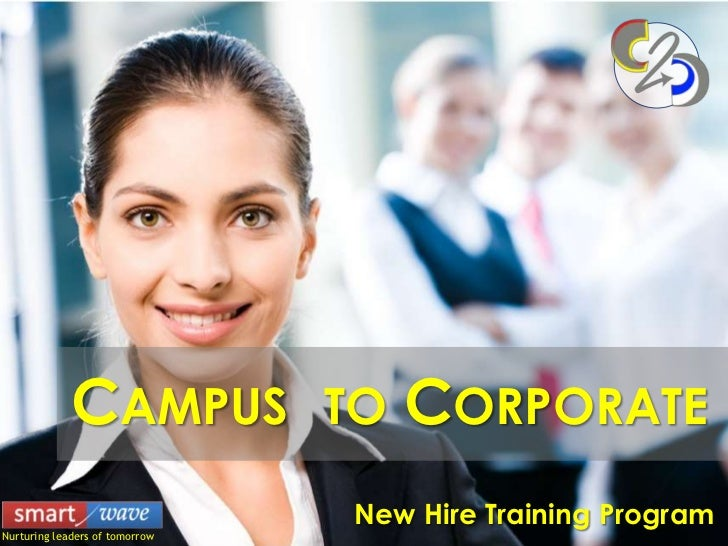 CAMPUS              TO   CORPORATE                                 New Hire Training ProgramNurturing leaders of tomorrow ...