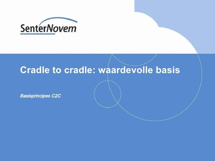 Cradle to cradle: waardevolle basis Basisprincipes C2C