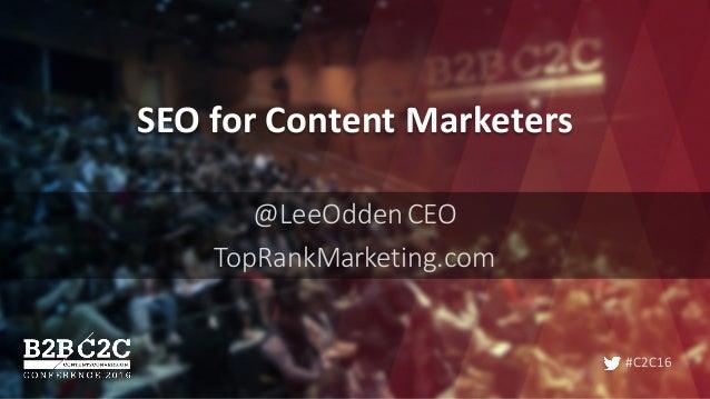 #C2C16 SEOforContentMarketers @LeeOddenCEO TopRankMarketing.com