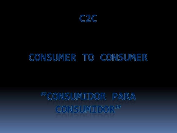 "C2CConsumer to Consumer""Consumidor para Consumidor""<br />"