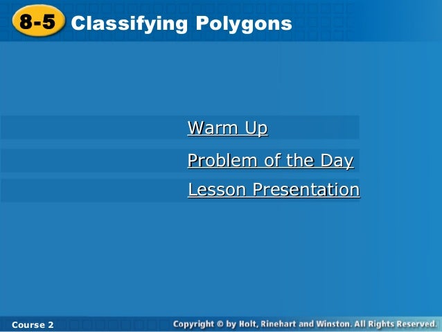 8-5 Classifying Polygons  Warm Up Problem of the Day Lesson Presentation  Course 2