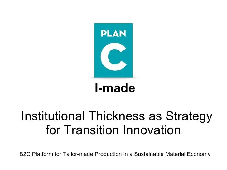 I-made  Institutional Thickness as Strategy for Transition Innovation  B2C Platform for Tailor-made Production in a Sustai...