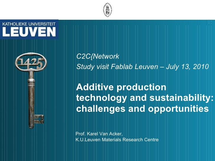 C2C{Network  Study visit Fablab Leuven – July 13, 2010   Additive production technology and sustainability: challenges and...