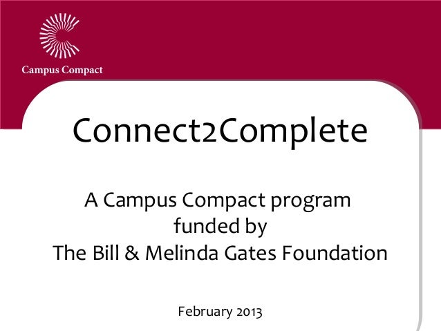 Connect2Complete   A Campus Compact program             funded byThe Bill & Melinda Gates Foundation             February ...