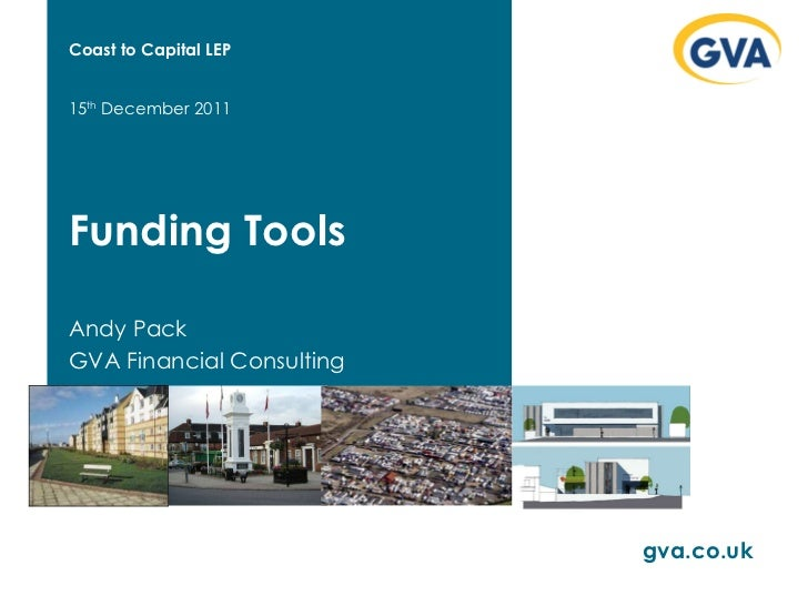 Funding Tools Andy Pack GVA Financial Consulting 15 th  December 2011 gva.co.uk Coast to Capital LEP