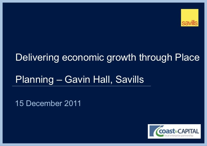 Delivering economic growth through Place Planning – Gavin Hall, Savills <ul><li>15 December 2011 </li></ul>