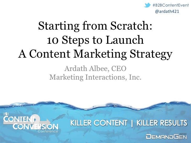 #B2BContentEvent                                              @ardath421         Starting from Scratch:           10 Steps...