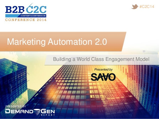 PRESENTED BY #C2C14 Marketing Automation 2.0 Building a World Class Engagement Model Presented by