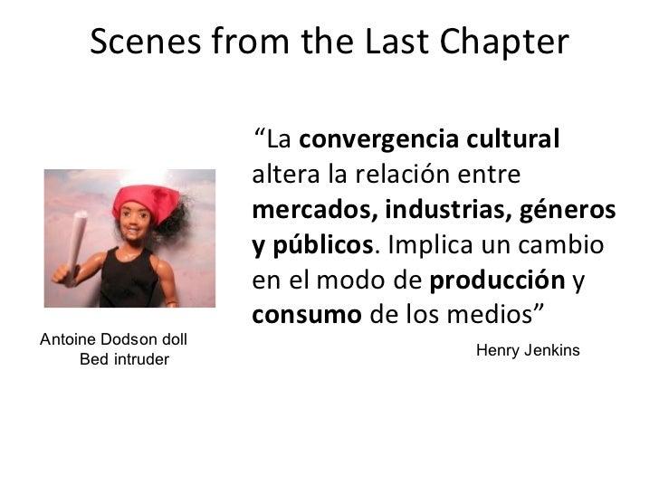 """Scenes from the Last Chapter                      """"La convergencia cultural                      altera la relación entre ..."""