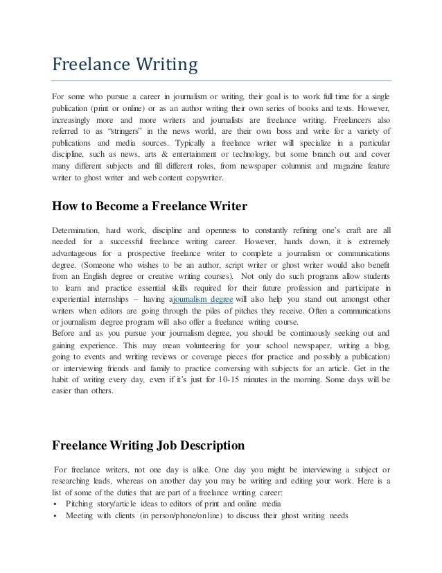 free freelance writing jobs Depending on the industry, freelance work practices vary and have changed over time in some industries such as consulting, freelancers may require clients to sign written contracts while in journalism or writing, freelancers may work for free or do work on spec to build their reputations or a relationship with a publication.