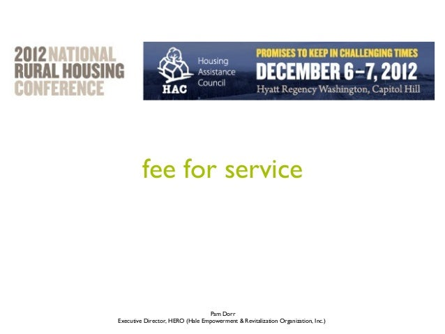 fee for service                                 Pam DorrExecutive Director, HERO (Hale Empowerment & Revitalization Organi...