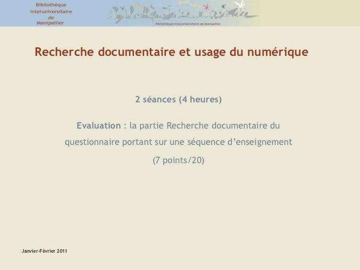 Janvier-Février 2011<br />Recherche documentaire et usage du numérique<br />2 séances (4 heures)<br />Evaluation : la part...