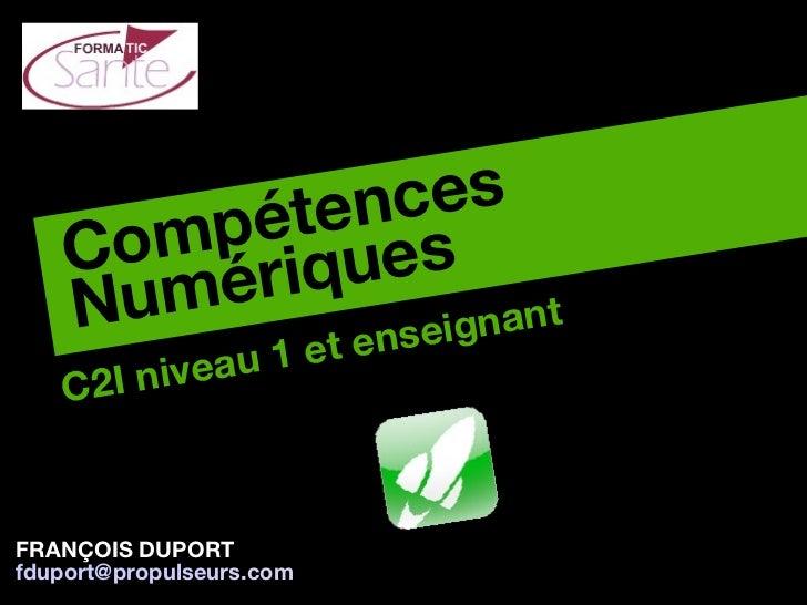 C2I niveau 1 et enseignant Compétences Numériques FRANÇOIS DUPORT [email_address] rs.com