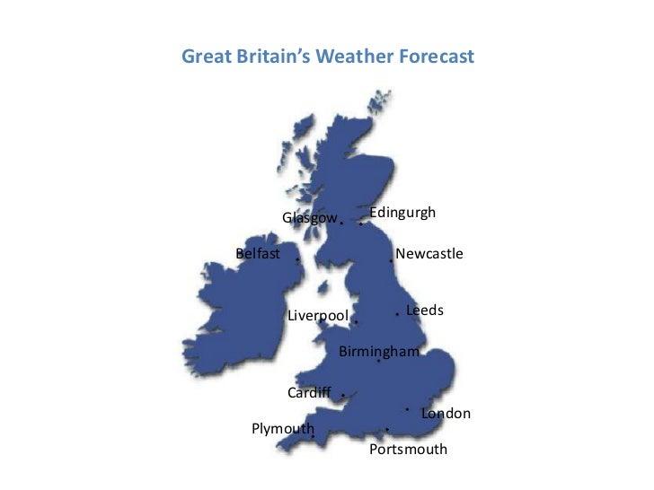 Great Britain'sWeatherForecast<br />Edingurgh<br />Glasgow<br />Newcastle<br />Belfast<br />Leeds<br />Liverpool<br />Birm...