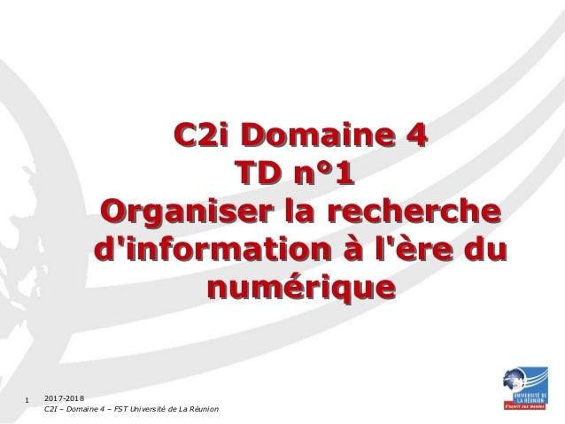 2016-2017 C2I – Domaine 4 – FST Université de La Réunion 1 C2i Domaine 4 TD n°1 Organiser la recherche d'information à l'è...