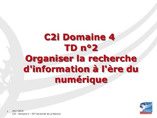 2017-2018 C2I – Domaine 4 – FST Université de La Réunion 1 C2i Domaine 4 TD n°2 Organiser la recherche d'information à l'è...