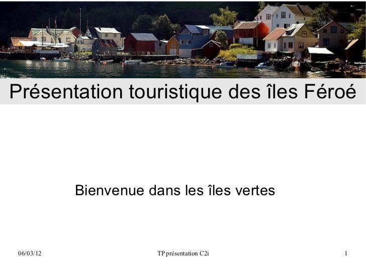 Présentation touristique des îles Féroé            Bienvenue dans les îles vertes 06/03/12               TP présentation C...