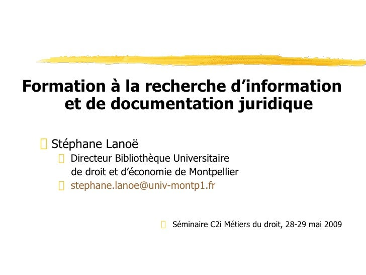 <ul><li>Formation à la recherche d'information et de documentation juridique </li></ul><ul><ul><li>Stéphane Lanoë </li></u...
