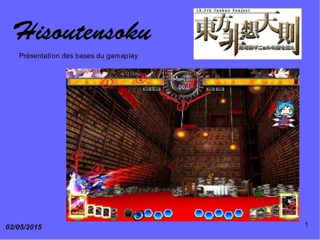Hisoutensoku 02/05/2015 1 Présentation des bases du gameplay