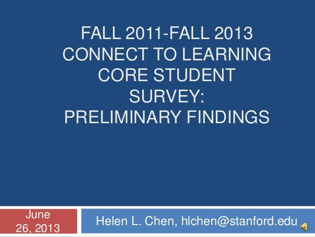 FALL 2011-FALL 2013CONNECT TO LEARNINGCORE STUDENTSURVEY:PRELIMINARY FINDINGSHelen L. Chen, hlchen@stanford.eduJune26, 2013