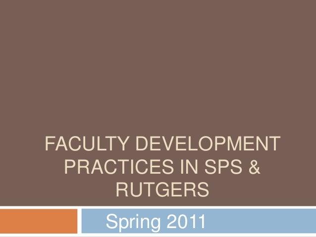 FACULTY DEVELOPMENTPRACTICES IN SPS &RUTGERSSpring 2011