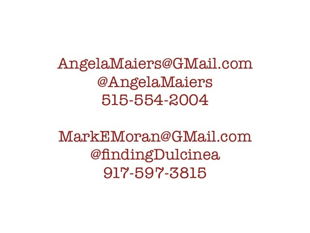 AngelaMaiers@GMail.com @AngelaMaiers 515-554-2004 MarkEMoran@GMail.com @findingDulcinea 917-597-3815
