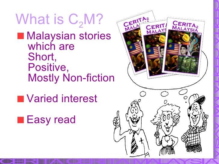 What is C 2 M? <ul><li>Malaysian stories </li></ul><ul><li>which are  </li></ul><ul><li>Short,  </li></ul><ul><li>Positive...
