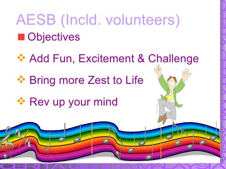 AESB (Incld. volunteers) <ul><li>Objectives </li></ul><ul><li>Add Fun, Excitement & Challenge </li></ul><ul><li>Bring more...