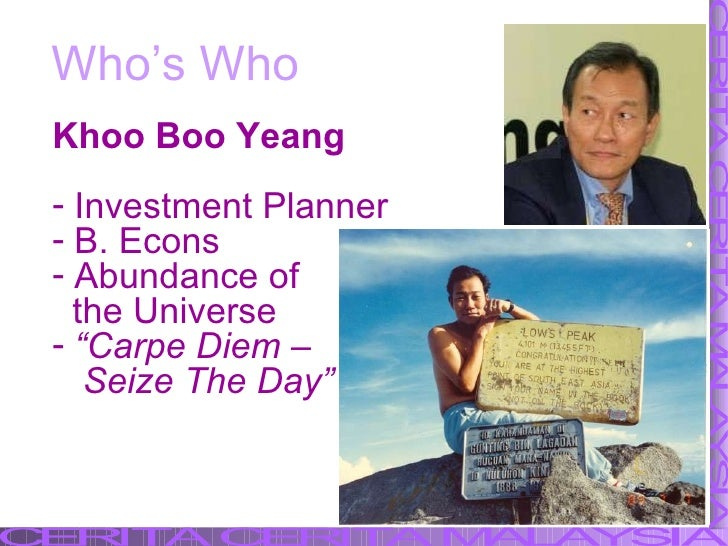 Who's Who <ul><li>Khoo Boo Yeang </li></ul><ul><li>Investment Planner </li></ul><ul><li>B. Econs </li></ul><ul><li>Abundan...