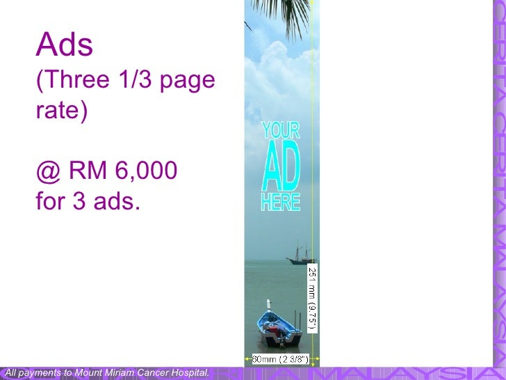 Ads  (Three 1/3 page rate) @ RM 6,000 for 3 ads. All payments to Mount Miriam Cancer Hospital.