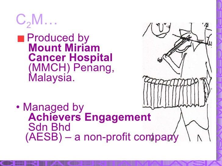 C 2 M… <ul><li>Produced by </li></ul><ul><li>Mount Miriam  </li></ul><ul><li>Cancer Hospital   </li></ul><ul><li>(MMCH) Pe...