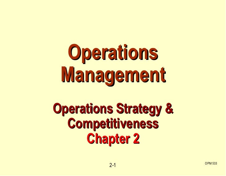 OPM 533 2- Operations Management Operations Strategy & Competitiveness Chapter 2