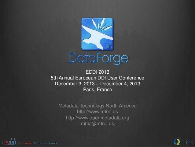EDDI 2013 5th Annual European DDI User Conference December 3, 2013 – December 4, 2013 Paris, France Metadata Technology No...