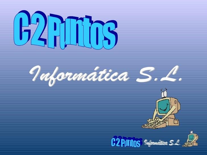 C 2 Puntos Informática S.L.
