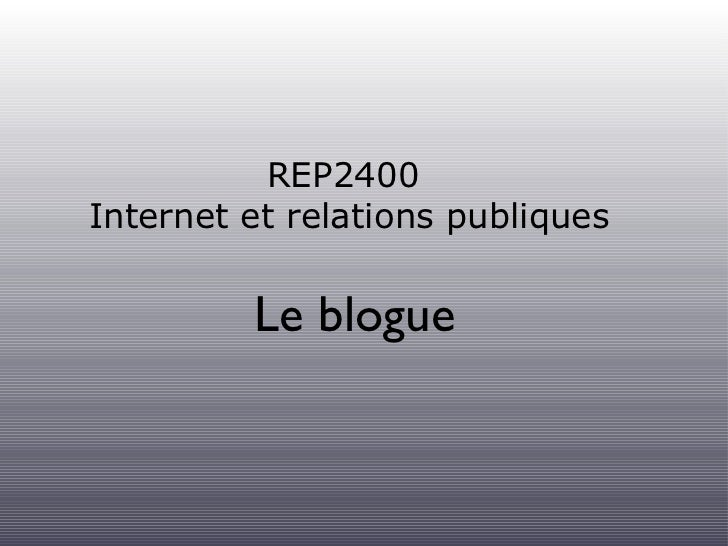 REP2400  Internet et relations publiques <ul><li>Le blogue </li></ul>