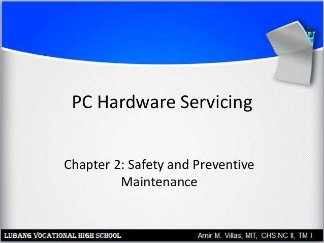 PC Hardware Servicing Chapter 2: Safety and Preventive Maintenance