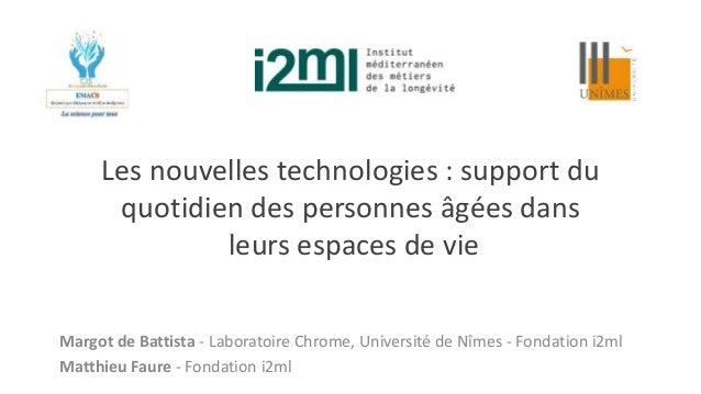 Les nouvelles technologies : support du quotidien des personnes âgées dans leurs espaces de vie Margot de Battista - Labor...