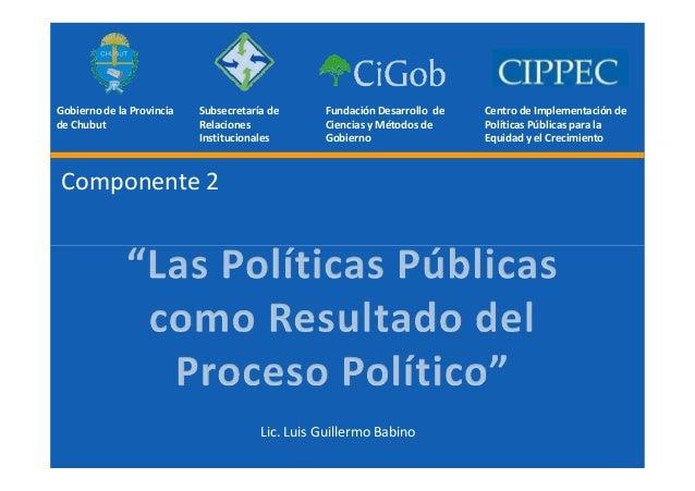 Gobierno de la Provincia de Chubut Subsecretaría de Relaciones Institucionales Centro de Implementación de Políticas Públi...