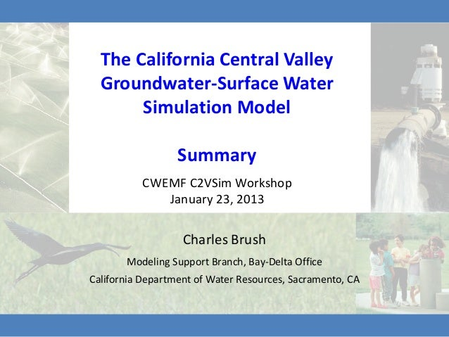 The California Central Valley  Groundwater-Surface Water       Simulation Model                  Summary          CWEMF C2...