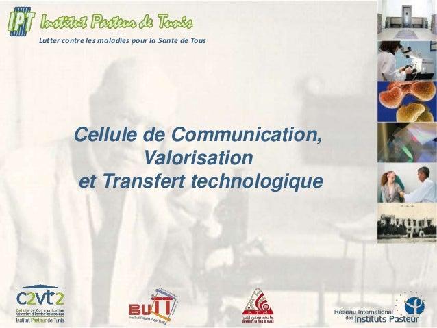 Lutter contre les maladies pour la Santé de Tous Cellule de Communication, Valorisation et Transfert technologique