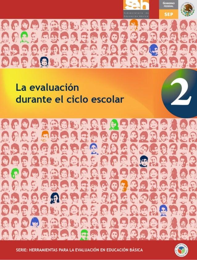 SERIE: HERRAMIENTAS PARA LA EVALUACIÓN EN EDUCACIÓN BÁSICA La evaluación durante el ciclo escolar