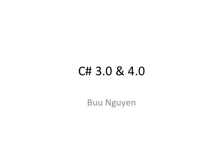 C# 3.0 & 4.0    Buu Nguyen