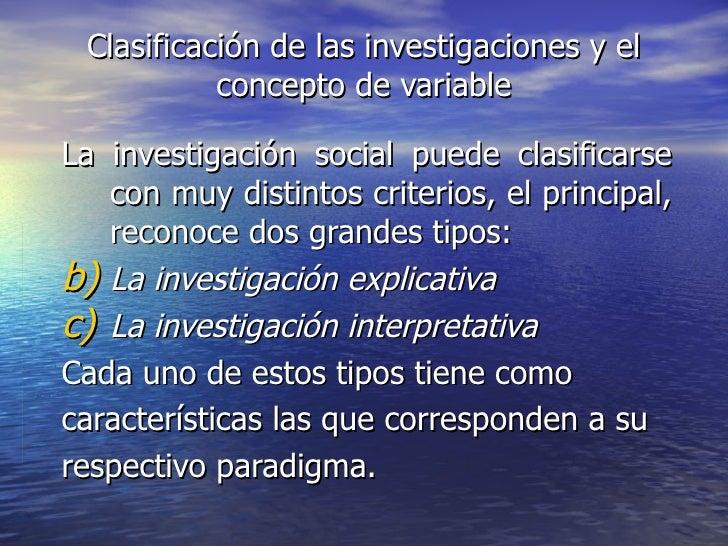 Clasificación de las investigaciones y el           concepto de variableLa investigación social puede clasificarse   con m...