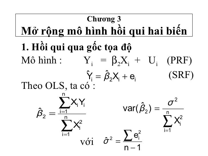 Chương 3Mở rộng mô hình hồi qui hai biến1. Hồi qui qua gốc tọa độMô hình :     Yi = β2Xi + Ui (PRF)               ˆ    ˆ  ...