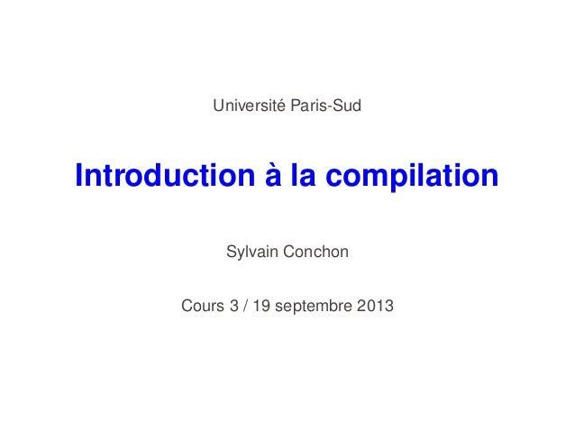 ´ Universite Paris-Sud  ` Introduction a la compilation Sylvain Conchon Cours 3 / 19 septembre 2013